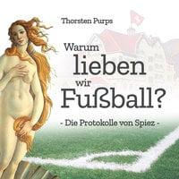 Warum lieben wir Fußball? - Thorsten Purps