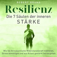 Resilienz - Die 7 Säulen der inneren Stärke - Robert Brand