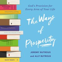 The Ways of Prosperity: God's Provision for Every Area of Your Life - Jeremy Butrous, Ally Butrous