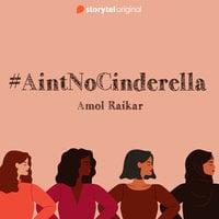 #Ain'tNoCinderella - Amol Raikar