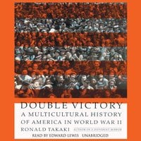 Double Victory: A Multicultural History of America in World War II - Ronald Takaki