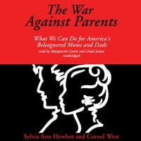 The War against Parents: What We Can Do for America's Beleaguered Moms and Dads - Sylvia Ann Hewlett, Cornel West
