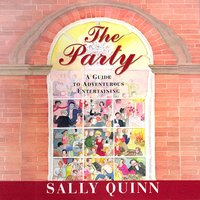 The Party: A Guide to Adventurous Entertaining - Sally Quinn