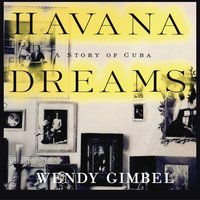 Havana Dreams: A Story of Cuba - Wendy Gimbel