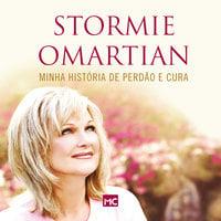 Minha história de perdão e cura - 2ª edição ampliada - Stormie Omartian