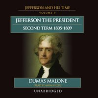 Jefferson the President: Second Term, 1805–1809: Jefferson and His Time, Volume 5 - Dumas Malone
