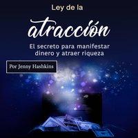 Ley de la atracción: El secreto para manifestar dinero y atraer riqueza - Jenny Hashkins
