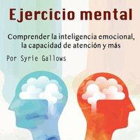 Ejercicio mental. Comprender la inteligencia emocional, la capacidad de atención y más - Syrie Gallows