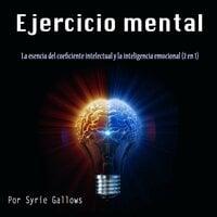 Ejercicio mental. La esencia del coeficiente intelectual y la inteligencia emocional - Syrie Gallows
