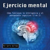 Ejercicio mental. Como funcionan la inteligencia y el pensamiento cognitivo - Syrie Gallows
