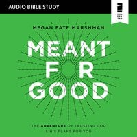 Meant for Good: Audio Bible Studies: The Adventure of Trusting God and His Plans for You - Megan Fate Marshman