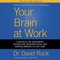 Your Brain at Work, Revised and Updated: Strategies for Overcoming Distraction, Regaining Focus, and Working Smarter All Day Long - David Rock