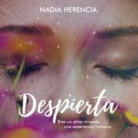 Despierta, eres un alma viviendo la experiencia humana - Nadia Herencia