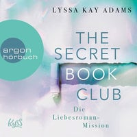 The Secret Book Club - Band 2: Die Liebesroman-Mission - Lyssa Kay Adams
