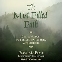 The Mist-Filled Path: Celtic Wisdom for Exiles, Wanderers, and Seekers - Frank MacEowen