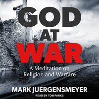 God at War: A Meditation on Religion and Warfare - Mark Juergensmeyer