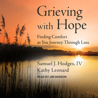 Grieving with Hope: Finding Comfort as You Journey through Loss - Kathy Leonard, Samuel J. Hodges