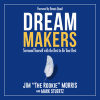 Dream Makers: Surround Yourself with the Best to Be Your Best - Jim Morris, Mark Stuertz