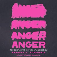 Anger: The Conflicted History of an Emotion - Barbara H. Rosenwein