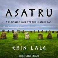 Asatru: A Beginner's Guide to the Heathen Path - Erin Lale