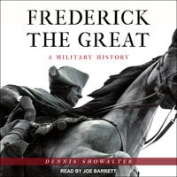 Frederick the Great: A Military History - Dennis Showalter