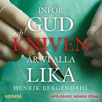 Inför Gud och kniven är vi alla lika - Henrik Bergendahl