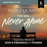 You Are Never Alone: Audio Bible Studies - Max Lucado