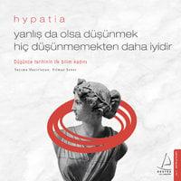 Yanlış da Olsa Düşünmek Hiç Düşünmemekten Daha İyidir - Hypatia - Hypatia, Yılmaz Şener