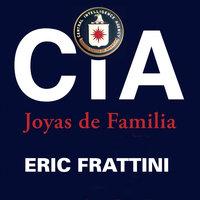 CIA, Joyas de familia - Eric Frattini