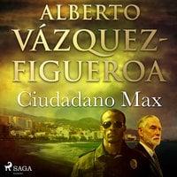 Ciudadano Max - Alberto Vázquez-Figueroa