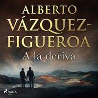 A la deriva - Alberto Vázquez-Figueroa