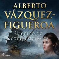 Tiempo de conquistadores - Alberto Vázquez-Figueroa
