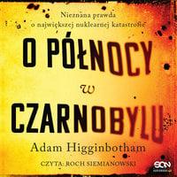 O północy w Czarnobylu - Adam Higginbotham