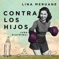 Contra los hijos - Lina Meruane