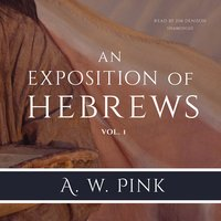 An Exposition of Hebrews, Vol. 1 - Arthur W. Pink