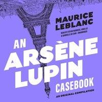 An Arsène Lupin Casebook - Maurice Leblanc