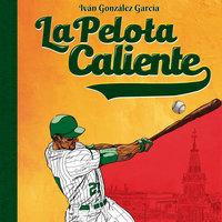 La pelota caliente - Iván González García