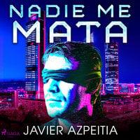Nadie me mata - Javier Azpeitia