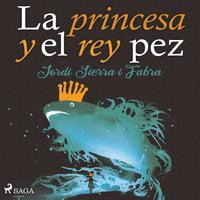 La princesa y el rey pez - Jordi Sierra Y Fabra