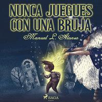 Nunca juegues con una bruja - Manuel Luís Alonso Goméz
