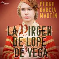 La virgen de Lope de Vega - Pedro García Martín