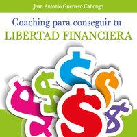 Coaching para la libertad financiera - Juan Antonio Guerrero Cañongo