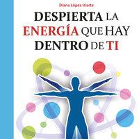Despierta la energía que hay dentro de ti - Diana López