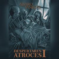 Despertares Atroces I - Alvaro Vanegas
