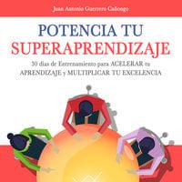 Potencia tu superaprendizaje - Juan Antonio Guerrero Cañongo