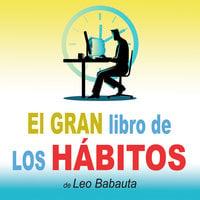 El gran libro de los hábitos - Leo Babauta