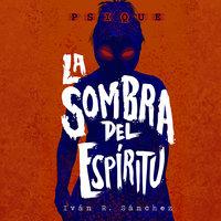 "Psique ""La sombra del espíritu"" - Iván R. Sánchez"
