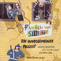 Familie von Stibitz - Band 3: Ein hundsgemeiner Polizist - Per Gustavsson, Anders Sparring