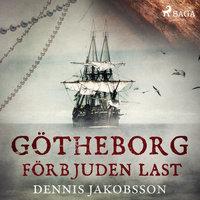 Götheborg - förbjuden last - Dennis Jakobsson