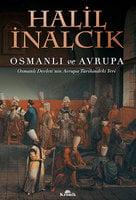 Osmanlı ve Avrupa - Osmanlı Devleti'nin Avrupa Tarihindeki Yeri - Halil İnalcık